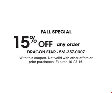 FALL special 15% OFF any order . With this coupon. Not valid with other offers or prior purchases. Expires 10-28-16.
