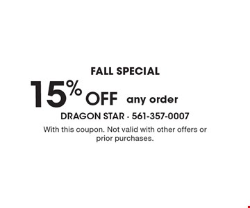 Fall special. 15% off any order. With this coupon. Not valid with other offers or prior purchases.