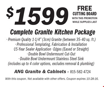 $1599 Complete Granite Kitchen Package. With this coupon. Not available with other offers. Coupon expires 10-28-16.