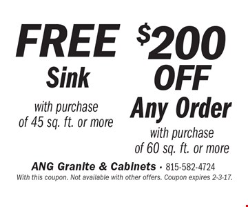 $200 off any order with purchase of 60 sq. ft. or more OR free sink with purchase of 45 sq. ft. or more. With this coupon. Not available with other offers. Coupon expires 2-3-17.