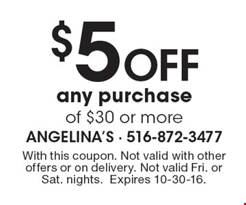 $5 off any purchase of $30 or more. With this coupon. Not valid with other offers or on delivery. Not valid Fri. or Sat. nights. Expires 10-30-16.