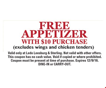Free appetizer with $10 purchase, (excludes wings and chicken tenders). Valid only at Ledo Leesburg & Sterling. Not valid with other offers. This coupon has no cash value. Void if copied or where prohibited. Coupon must be present at time of purchase. Expires 12/9/16. DINE-IN or CARRY-OUT.