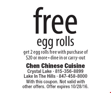 free egg rolls get 2 egg rolls free with purchase of $20 or more. Dine in or carry-out. With this coupon. Not valid with other offers. Offer expires 10/28/16.
