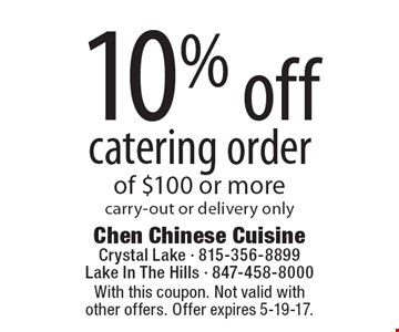 10% off catering order of $100 or more. carry-out or delivery only. With this coupon. Not valid with other offers. Offer expires 5-19-17.