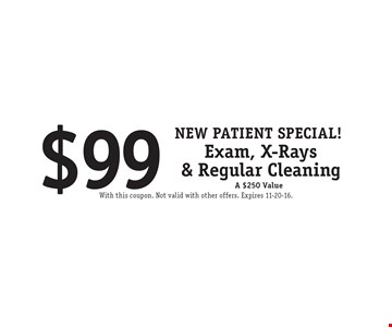 New Patient Special! $99 Exam, X-Rays & Regular Cleaning. A $250 Value. With this coupon. Not valid with other offers. Expires 11-20-16.