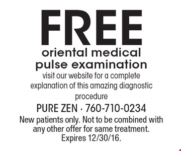 Free oriental medical pulse examination. Visit our website for a complete explanation of this amazing diagnostic procedure. New patients only. Not to be combined with any other offer for same treatment. Expires 12/30/16.