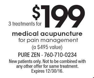 3 treatments of medical acupuncture for pain management for $199 (a $495 value). New patients only. Not to be combined with any other offer for same treatment. Expires 12/30/16.