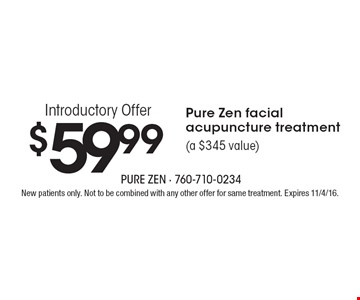 $59.99 Introductory Offer Pure Zen facial acupuncture treatment (a $345 value). New patients only. Not to be combined with any other offer for same treatment. Expires 11/4/16.