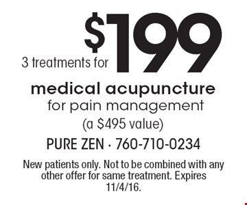 $1993 treatments for medical acupuncture for pain management (a $495 value). New patients only. Not to be combined with any other offer for same treatment. Expires 11/4/16.