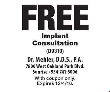 Free Implant Consultation (D9310). With coupon only. Expires 12/4/16.