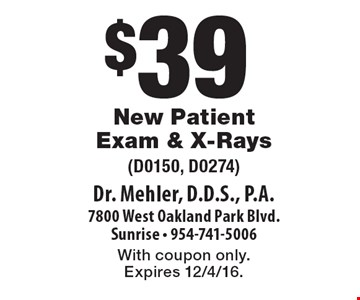 $39 New Patient Exam & X-Rays (D0150, D0274). With coupon only. Expires 12/4/16.