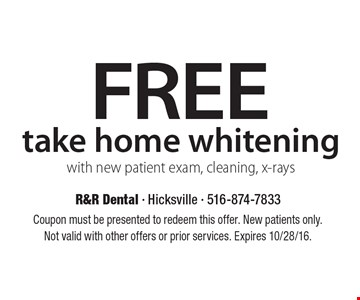 FREE take home whitening with new patient exam, cleaning, x-rays. Coupon must be presented to redeem this offer. New patients only. Not valid with other offers or prior services. Expires 10/28/16.