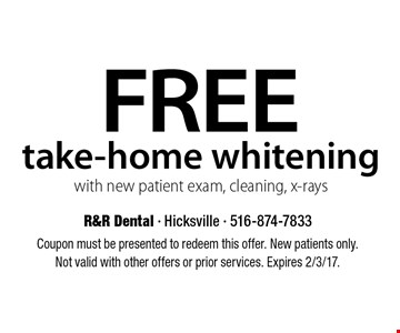FREE take-home whitening with new patient exam, cleaning, x-rays. Coupon must be presented to redeem this offer. New patients only. Not valid with other offers or prior services. Expires 2/3/17.