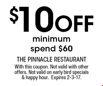 $10 Off minimum spend $60. With this coupon. Not valid with other offers. Not valid on early bird specials & happy hour.Expires 2-3-17.