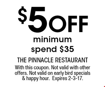 $5 Off minimum spend $35. With this coupon. Not valid with other offers. Not valid on early bird specials & happy hour.Expires 2-3-17.