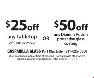 $50 off any Diamon-Fusion protective glasscoating OR $25 off any tabletop of $100 or more. Must present coupon at time of ordering. Not valid with other offers, ad specials or prior purchases. Offer expires 3-10-17.