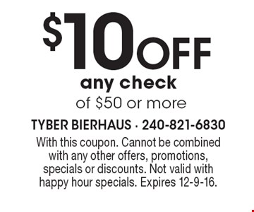 $10 OFF any check of $50 or more. With this coupon. Cannot be combined with any other offers, promotions, specials or discounts. Not valid with happy hour specials. Expires 12-9-16.
