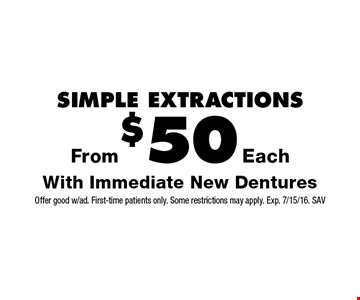Simple Extractions From $50 Each With Immediate New Dentures. Offer good w/ad. First-time patients only. Some restrictions may apply. Exp. 7/15/16. SAV