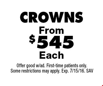 Crowns From $545 Each. Offer good w/ad. First-time patients only. Some restrictions may apply. Exp. 7/15/16. SAV