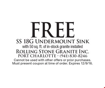 Free SS 18G Undermount Sink with 50 sq. ft. of in-stock granite installed. Cannot be used with other offers or prior purchases. Must present coupon at time of order. Expires 12/9/16.