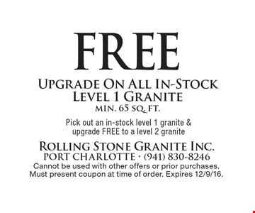 Free Upgrade On All In-Stock, Level 1 Granite, min. 65 sq. ft. Pick out an in-stock level 1 granite & upgrade FREE to a level 2 granite. Cannot be used with other offers or prior purchases. Must present coupon at time of order. Expires 12/9/16.