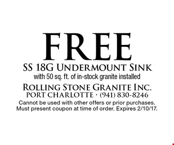 Free SS 18G Undermount Sink with 50 sq. ft. of in-stock granite installed. Cannot be used with other offers or prior purchases. Must present coupon at time of order. Expires 2/10/17.