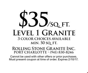 $35/sq. ft. Level 1 Granite. 3 color choices available, min. 50 sq. ft. Cannot be used with other offers or prior purchases. Must present coupon at time of order. Expires 2/10/17.