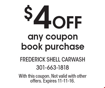 $4 Off any coupon book purchase. With this coupon. Not valid with other offers. Expires 11-11-16.