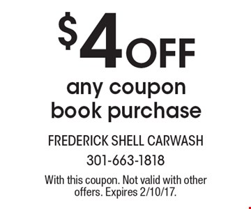 $4 Off any coupon book purchase. With this coupon. Not valid with other offers. Expires 2/10/17.