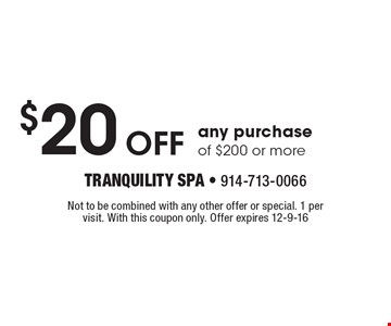 $20 off any purchase of $200 or more. Not to be combined with any other offer or special. 1 per visit. With this coupon only. Offer expires 12-9-16
