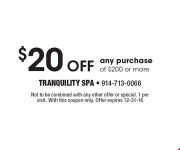 $20 Off any purchase of $200 or more. Not to be combined with any other offer or special. 1 per visit. With this coupon only. Offer expires 12-31-16