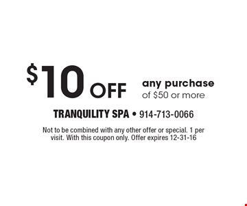 $10 Off any purchase of $50 or more. Not to be combined with any other offer or special. 1 per visit. With this coupon only. Offer expires 12-31-16