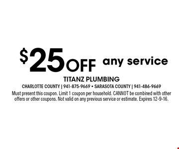 $25 off any service. Must present this coupon. Limit 1 coupon per household. CANNOT be combined with other offers or other coupons. Not valid on any previous service or estimate. Expires 12-9-16.