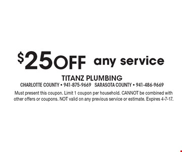 $25 Off any service. Must present this coupon. Limit 1 coupon per household. CANNOT be combined with other offers or coupons. NOT valid on any previous service or estimate. Expires 4-7-17.
