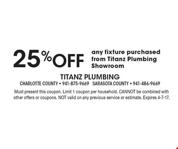 25% Off any fixture purchased from Titanz Plumbing Showroom. Must present this coupon. Limit 1 coupon per household. CANNOT be combined with other offers or coupons. NOT valid on any previous service or estimate. Expires 4-7-17.