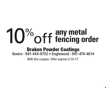 10% off any metal fencing order. With this coupon. Offer expires 2-10-17.