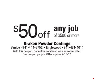 $50 off any job of $500 or more. With this coupon. Cannot be combined with any other offer. One coupon per job. Offer expires 2-10-17.