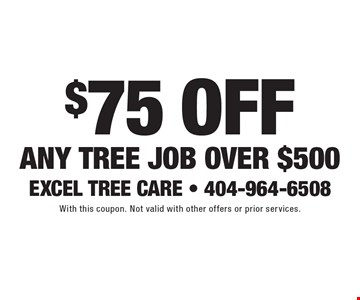 $75 Off Any Tree Job Over $500. With this coupon. Not valid with other offers or prior services.