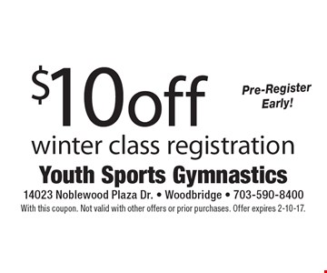 $10 off winter class registration. Pre-Register Early! With this coupon. Not valid with other offers or prior purchases. Offer expires 2-10-17.