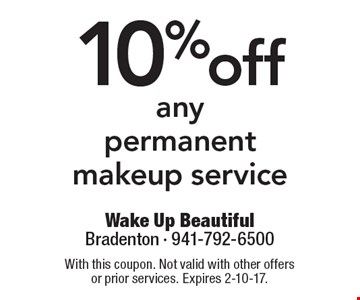 10% off any permanent makeup service. With this coupon. Not valid with other offers or prior services. Expires 2-10-17.