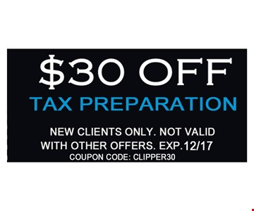 $30 Off Tax Preparation. New clients only. Not valid with other offers. Expires 12/31/17. Coupon code: CLIPPER30