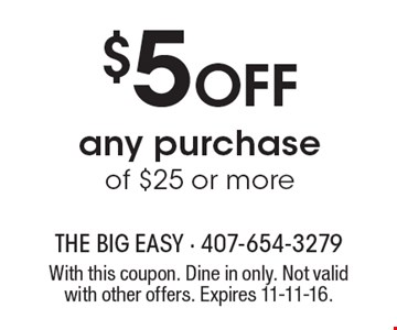 $5 OFF any purchase of $25 or more. With this coupon. Dine in only. Not valid with other offers. Expires 11-11-16.