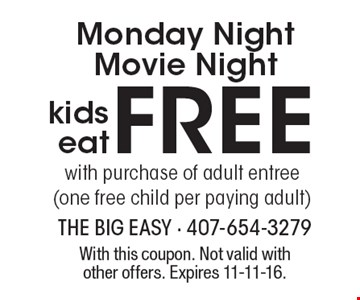 Monday Night Movie Night FREE kids eat with purchase of adult entree (one free child per paying adult). With this coupon. Not valid with other offers. Expires 11-11-16.