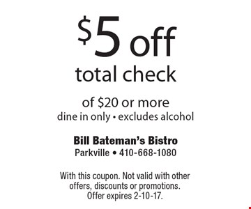 $5 off total check of $20 or more. Dine in only. Excludes alcohol. With this coupon. Not valid with other offers, discounts or promotions. Offer expires 2-10-17.