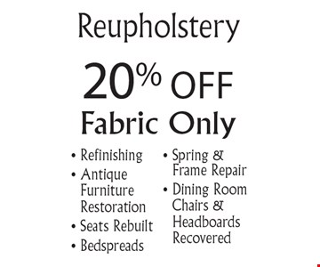 20% Off Reupholstery. Fabric only. Refinishing, Antique Furniture Restoration, Seats Rebuilt, Bedspreads, Spring & Frame Repair, Dining Room Chairs and Headboards Recovered. Offer expires 10-31-16.