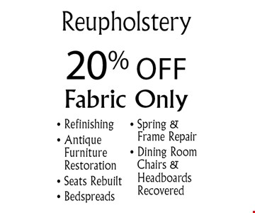 20% Off Reupholstery. Fabric only. Refinishing, Antique Furniture Restoration, Seats Rebuilt, Bedspreads, Spring & Frame Repair, Dining Room Chairs and Headboards Recovered. Offer expires 11-6-16.