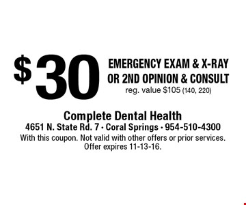 $30 Emergency Exam & x-ray or 2nd opinion & consult reg. value $105 (140, 220). With this coupon. Not valid with other offers or prior services. Offer expires 11-13-16.