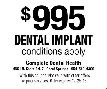 $995 DENTAL IMPLANT conditions apply. With this coupon. Not valid with other offers or prior services. Offer expires 12-25-16.