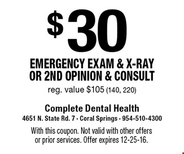 $30 Emergency Exam & x-ray or 2nd opinion & consult reg. value $105 (140, 220). With this coupon. Not valid with other offers or prior services. Offer expires 12-25-16.