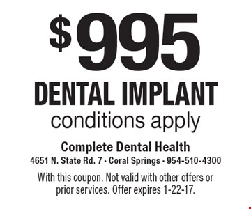 $995 Dental Implant. Conditions apply. With this coupon. Not valid with other offers or prior services. Offer expires 1-22-17.